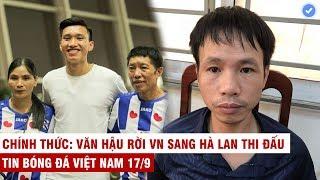 VN Sports 17/9 | Bố Văn Hậu khóc nức nở tiễn con trai sang Hà Lan, tìm ra thủ phạm bắn phá.o sáng