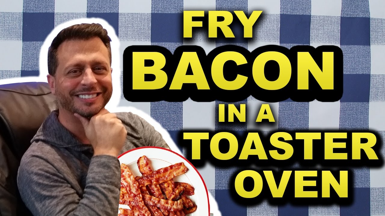 How To Fry Bacon In A Toaster Oven