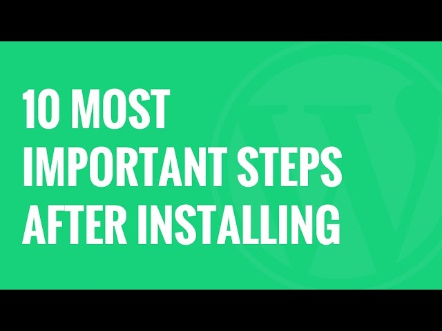 Top 10 Most Important Things To Do After Installing WordPress