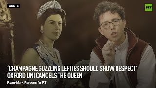 'Champagne guzzling lefties should show respect' — Oxford Uni cancels the Queen