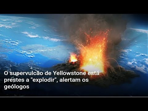 O supervulcão de Yellowstone está prestes a  explodir , alertam os geólogos