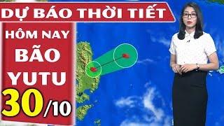 Dự báo thời tiết hôm nay mới nhất ngày 30/10 | Siêu bão Yutu | THND