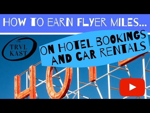 Ep. 8 How to EARN Frequent Flyer miles on Hotel Bookings and Car Rentals.