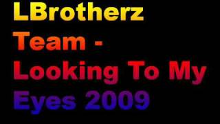LBrotherz Team - Looking To My Eyes 2009 (Electro Mix)