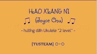 HAO XIANG NI (Joyce Chu) - TUSTeam Ukulele Tutorial ⊙o⊙