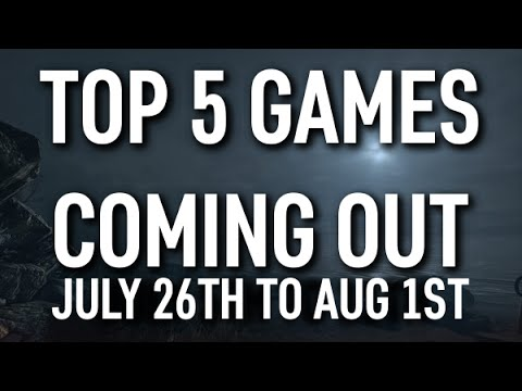 Top 5 Games Coming Out This Week July 25th To August 1st