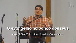 O Evangelho no banco dos réus - Atos 22.30-23.11 - 11/10/2020