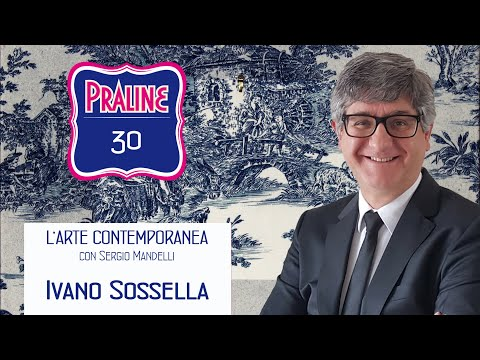 Capire l'arte contemporanea con Sergio Mandelli. Pralina N° 30 - Ivano Sossella