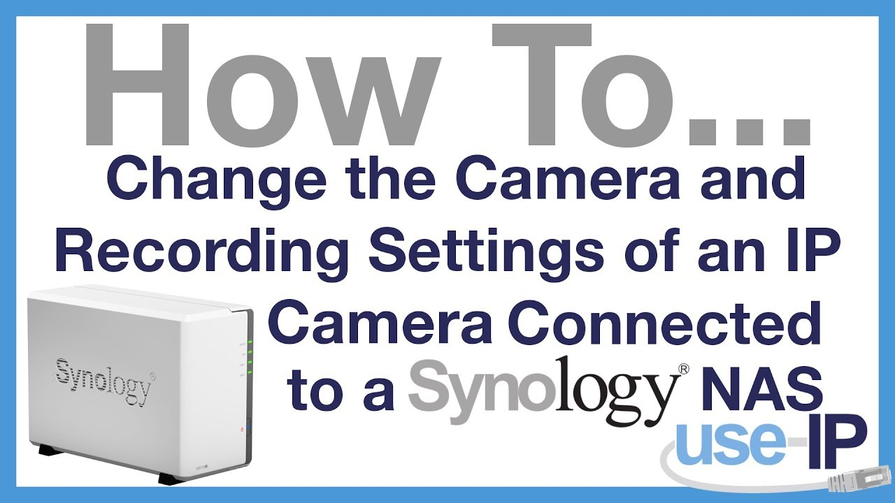 How To    Ep 9 - Change the Camera & Recording Settings of an IP Camera  Connected to a Synology NAS