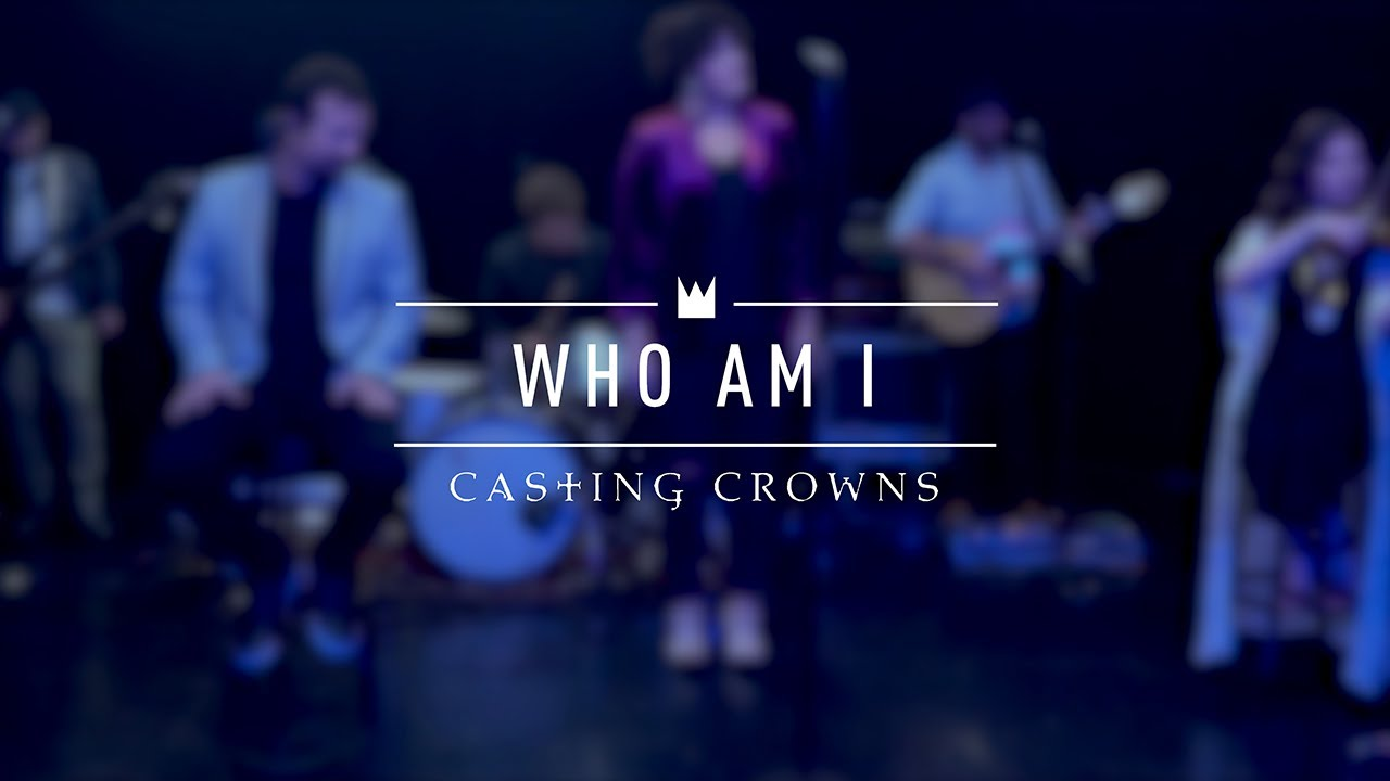 Casting Crowns Who Am I Live From Youtube Space New York Youtube