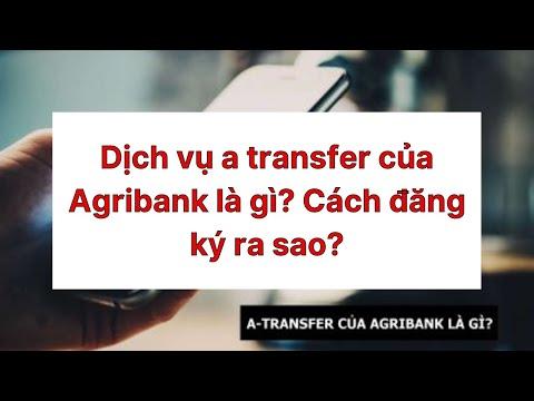 Dịch vụ a transfer của Agribank là gì? Cách đăng ký ra sao?