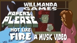 Repeat youtube video Papers Please Music Video - HOT LIKE FIRE - Willmanda Games