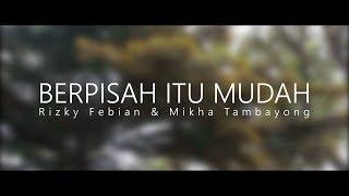 Berpisah Itu Mudah - Rizky Febian & Mikha Tambayong  Cover Video Clip