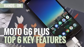 Motorola G6 Plus hands-on review: Top 6 Key Features