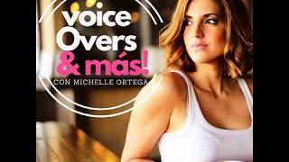 Podcast - Voice Overs & Más con Michelle Ortega, Episode 1