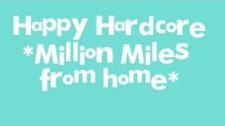 Happy Hardcore *Million miles from home*