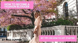 HOW TO BECOME A FASHION BLOGGER/INFLUENCER| MY TIPS ON GETTING STARTED | MISS GUNNER