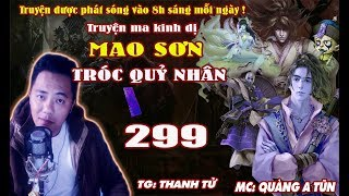 Mao Sơn tróc quỷ nhân [ Tập 299 ] Đạo Phong cướp Ngục - Truyện ma pháp sư diệt quỷ - Quàng A Tũn