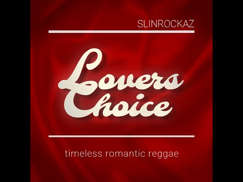 Lovers Choice Reggae Mix by Slin Rockaz Sound - Timeless Romantic Reggae (Lovers Rock Classics)