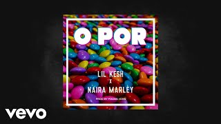 Gambar cover Lil Kesh & Naira Marley - O Por (Official Audio)