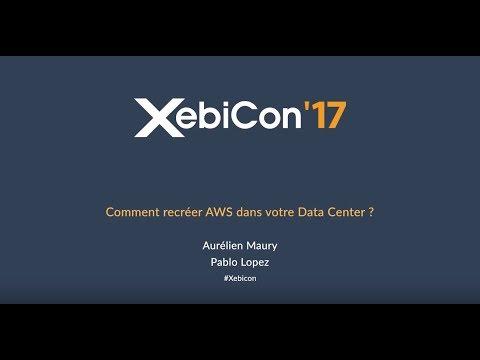 XebiCon'17 Comment recréer AWS dans votre Data Center