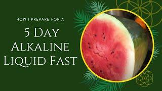How I Prepare for 5 Day Alkaline Liquid Fast
