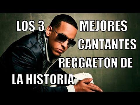 Los 3 mejores cantantes REGGAETON de la HISTORIA