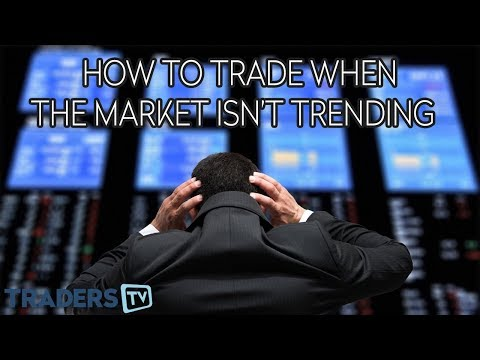 How To Trade When The Market Isn't Trending? - TradersTV