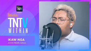 TNTV Within: Ikaw Nga - John Mark Saga
