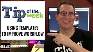 How to Mix - Tips For Mixing - Using Templates to Improve Workflow