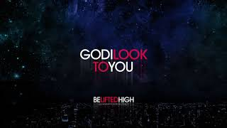 God I Look To You (OFFICIAL AUDIO) - Be Lifted High