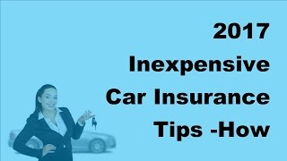 2017 Inexpensive Car Insurance Tips | How Learning More About Your Vehicle Cover Can Save Money