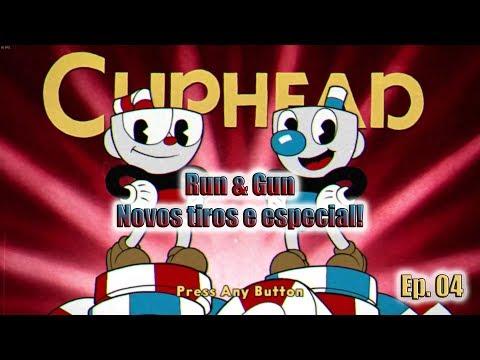 CUPHEAD - Ep. 04 - Segundo Run and Gun, novos tiros e especial!!