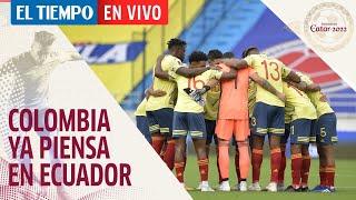 El Tiempo En Vivo: Colombia se prepara para su próximo partido contra Ecuador