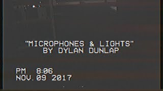 Dylan Dunlap - Microphones & Lights (The Making Of)