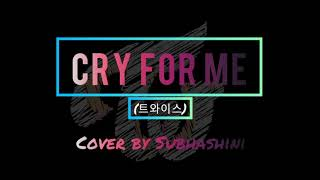 Cry for me- (트와이스) Cover by Subhashini ❤️❤️
