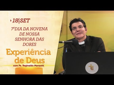 Experiência de Deus | 18-09-2017 | 7º Dia da Novena de Nossa Senhora das Dores
