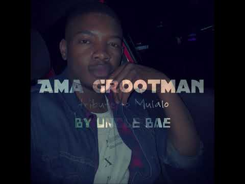Amapiano 2018 Guest Mix : Ama Grootman Tribute to Mulalo[Mixed by Uncle Bae]
