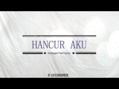 Hancur aku - Estranged feat Fazura lirik