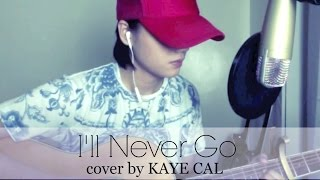 I 39 Ll Never Go Erik Santos KAYE CAL Acoustic Cover.mp3