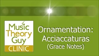 Clinic: Ornamentation - Acciaccaturas (Grace Notes)(, 2014-07-28T05:00:01.000Z)