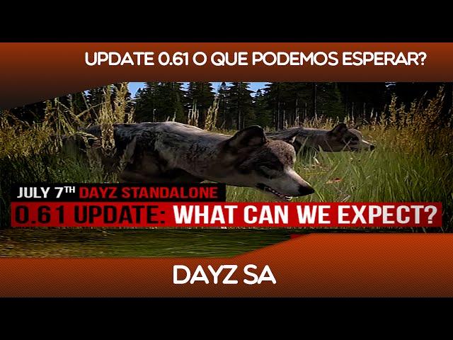 Dayz Sa - Update 0.61 Grandes Novidades - O Que Podemos Esperar?