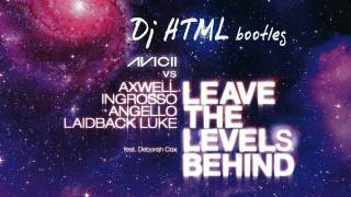 Avicii vs. Axwell, Ingrosso, Angello, Laidback Luke - Leave the Levels Behind (Dj HTML Bootleg)