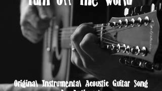 Turn Off The World - Original Instrumental Acoustic Guitar Song - Antiqcool - Ghostlymuso