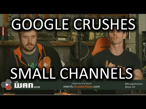 Youtube crushes small channels - WAN Show Jan. 19 2018