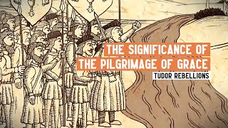 What was the significance of the Pilgrimage of Grace? | Tudor Rebellions | 3 Minute History