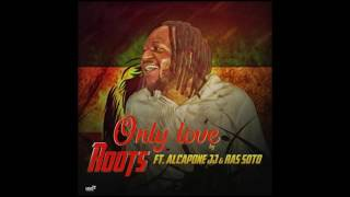 Roots ft Alcapone JJ & Ras Soto - Only love