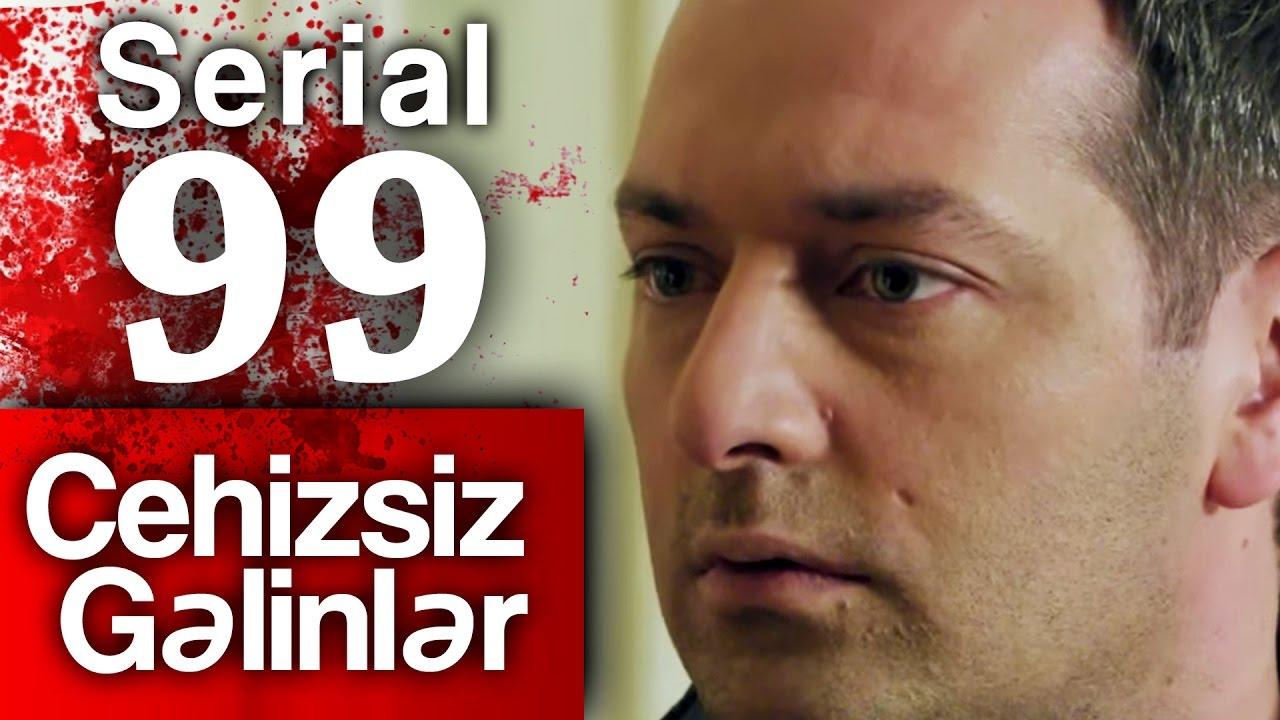 """""""Cehizsiz Gəlinlər"""" serialı – 99-cu seriya"""