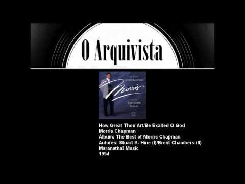 How Great Thou Art/Be Exalted O God - Morris Chapman