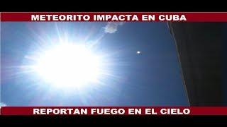 METEORITO IMPACTA EN  CUBA: REPORTAN FUEGO EN EL CIELO #PINARDELRIO